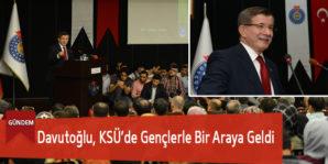 Davutoğlu, KSÜ'de Gençlerle Bir Araya Geldi