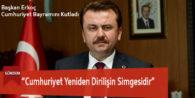 """""""Cumhuriyet Yeniden Dirilişin Simgesidir"""""""