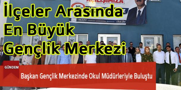 Başkan Gençlik Merkezinde Okul Müdürleriyle Buluştu