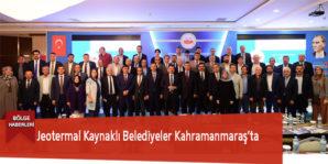 Jeotermal Kaynaklı Belediyeler Kahramanmaraş'ta