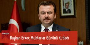 Başkan Erkoç Muhtarlar Gününü Kutladı