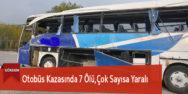 Otobüs Kazasında 7 Ölü,Çok Sayısa Yaralı
