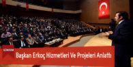 Başkan Erkoç Hizmetleri Ve Projeleri Anlattı