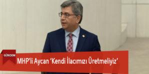 MHP'li Aycan 'Kendi İlacımızı Üretmeliyiz'