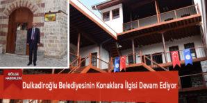 Dulkadiroğlu Belediyesinin Konaklara İlgisi Devam Ediyor