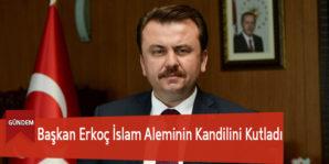 Başkan Erkoç İslam Aleminin Kandilini Kutladı