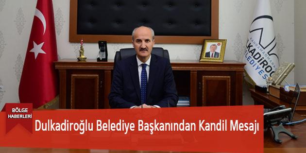 Dulkadiroğlu Belediye Başkanından Kandil Mesajı