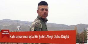 Kahramanmaraş'a Bir Şehit Ateşi Daha Düştü