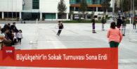 Büyükşehir'in Sokak Turnuvası Sona Erdi
