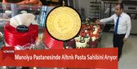 Manolya Pastanesinde Altınlı Pasta Sahibini Arıyor