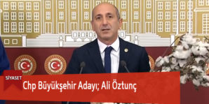 Chp Büyükşehir Adayı; Ali Öztunç