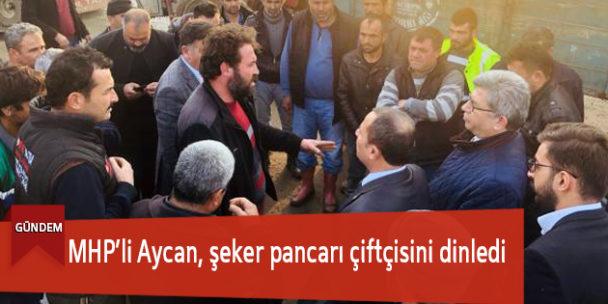 MHP'li Aycan, şeker pancarı çiftçisini dinledi