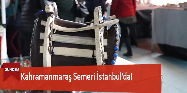 Kahramanmaraş Semeri İstanbul'da!