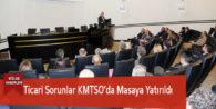 Ticari Sorunlar KMTSO'da Masaya Yatırıldı