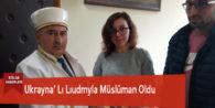 Ukrayna' Lı Lıudmyla Müslüman Oldu