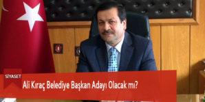 Ali Kıraç Belediye Başkan Adayı Olacak mı?