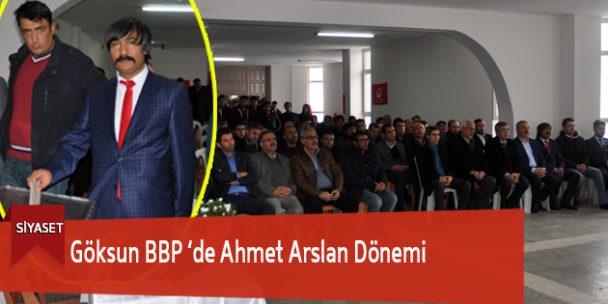 Göksun BBP 'de Ahmet Arslan Dönemi