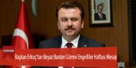 Başkan Erkoç'tan Beyaz Baston Görme Engelliler Haftası Mesajı