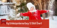 Kış Enfeksiyonlarına Karşı 12 Etkili Öneri!