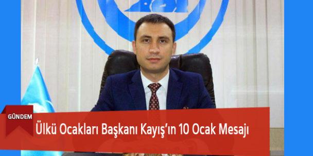 Ülkü Ocakları Başkanı Kayış'ın 10 Ocak Mesajı