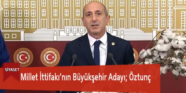 Millet İttifakı'nın Büyükşehir Adayı; Öztunç