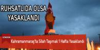 Kahramanmaraş'ta Silah Taşımak 1 Hafta Yasaklandı