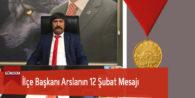 İlçe Başkanı Arslanın 12 Şubat Mesajı