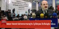 Bakan Varank Kahramanmaraş'ta  İş Dünyası İle Buluştu