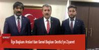 İlçe Başkanı Arslan'dan Genel Başkan Destici'ye Ziyaret