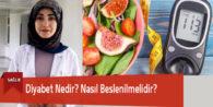 Diyabet Nedir? Nasıl Beslenilmelidir?