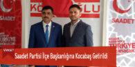 Saadet Partisi İlçe Başkanlığına Kocabaş Getirildi