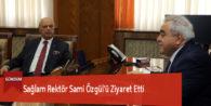 Sağlam Rektör Sami Özgül'ü Ziyaret Etti