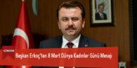 Başkan Erkoç'tan 8 Mart Dünya Kadınlar Günü Mesajı