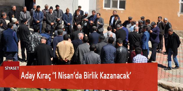Aday Kıraç '1 Nisan'da Birlik Kazanacak'