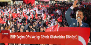 BBP Seçim Ofisi Açılışı Gövde Gösterisine Dönüştü