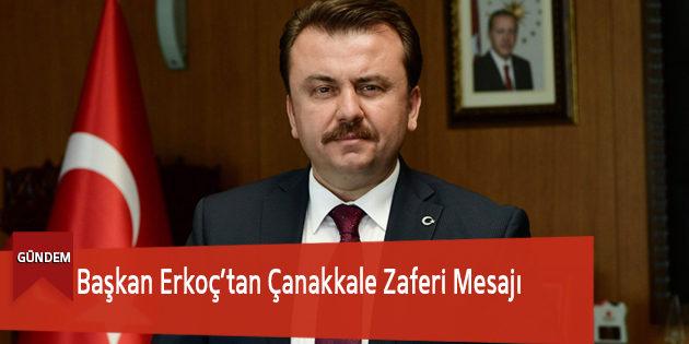 Başkan Erkoç'tan Çanakkale Zaferi Mesajı