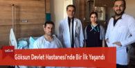 Göksun Devlet Hastanesi'nde Bir İlk Yaşandı