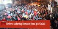 Binlerce Vatandaş Ramazan Koca İçin Yürüdü