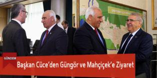 Başkan Cüce'den Güngör ve Mahçiçek'e Ziyaret