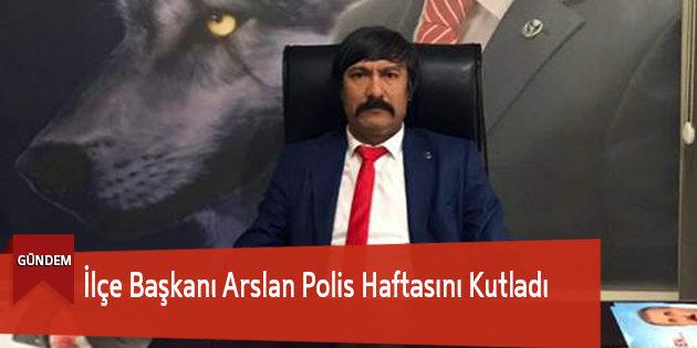 İlçe Başkanı Arslan Polis Haftasını Kutladı