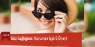 Göz Sağlığınızı Korumak İçin 5 Öneri