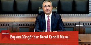 Başkan Güngör'den Berat Kandili Mesajı