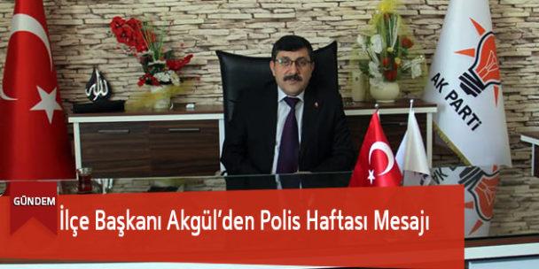 İlçe Başkanı Akgül'den Polis Haftası Mesajı