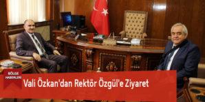 Vali Özkan'dan Rektör Özgül'e Ziyaret