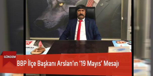 BBP İlçe Başkanı Arslan'ın '19 Mayıs' Mesajı