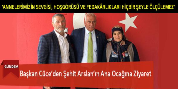 Başkan Cüce'den Şehit Arslan'ın Ana Ocağına Ziyaret