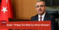 """Güngör: """"19 Mayıs Türk Milleti İçin Dönüm Noktasıdır"""""""