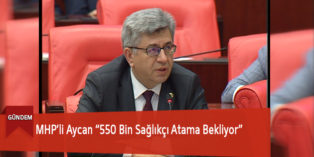 """MHP'li Aycan """"550 Bin Sağlıkçı Atama Bekliyor"""""""