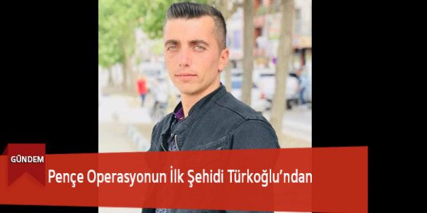 Pençe Operasyonun İlk Şehidi Türkoğlu'ndan