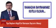 İlçe Başkanı Akgül'ün Ramazan Bayramı Mesajı